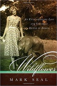 Wildflower An Extraordinary Life and Untimely Death in Africa