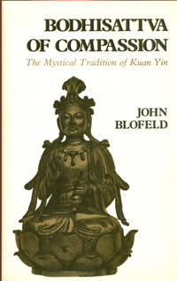 BODHISATTVA OF COMPASSION: The Mystical Tradition of Kuan Yin (Shambhala Dragon Editions) by  John Blofeld - Paperback - First Edition, First Thus - 1978 - from 100 POCKETS (SKU: 016504)