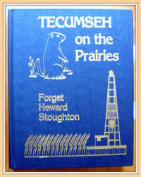 Tecumseh on the Prairies. Including Forget, Heward, Stoughton & Area. Volume 1.