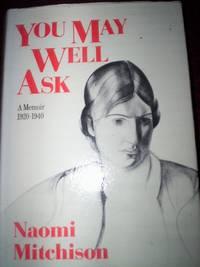 You May Well Ask : A Memoir 1920-1940