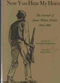 NOW YOU HEAR MY HORN. The Journal of James Wilson Nichols, 1820-1887.