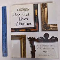 The Secret Lives of Frames: One Hundred Years of Art and Artistry [Lowy]
