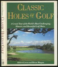 Classic Holes of Golf: A Grand Tour of the World's Most Challenging, Historic, and Beautiful Golf Holes