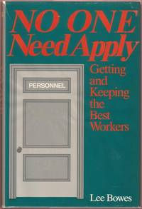 No One Need Apply:  Getting and Keeping the Best Workers