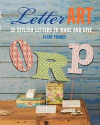 image of Letter Art : 35 Stylish Letters to Make and Give