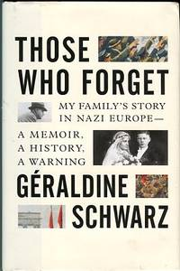 image of Those Who Forget: My Family's Story In Nazi Europe: A Memoir, A History, A Warning