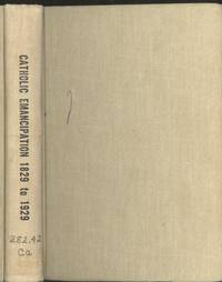 Catholic emancipation 1829 to 1929 : essays by various writers. [Joy in harvest; The Catholic church and the spiritual life; The Catholic church and education; he Catholic church and literature; The Catholic church and science; Catholic church and m