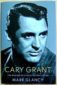 Cary Grant: The Making of a Hollywood Legend