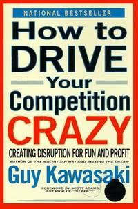 How to Drive Your Competition Crazy: Creating Disruption for Fun & Profit