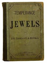 Temperance Jewels: For Temperance and Reform Meetings. Consisting of Temperance, Reform, and Gospel Songs, Duets, Quartets, Solos, and Choruses, Etc
