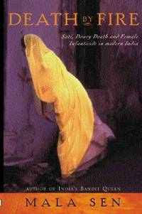 Death By Fire: Sati, Dowry Death and Female Infanticide in Modern India by Mala Sen - Hardcover - 2001 - from ThriftBooks (SKU: G0297607243I4N00)