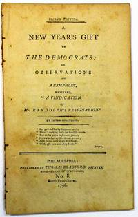 A NEW YEAR'S GIFT TO THE DEMOCRATS; OR OBSERVATIONS ON A PAMPHLET, ENTITLED, 'A VINDICATION OF MR. RANDOLPH'S RESIGNATION.' BY PETER PORCUPINE