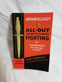 Arwrology: All-Out Hand-to-Hand Fighting for Commandos, Military, and Civilians by  Gordon E Perrigard - Paperback - 2006-04-01 - from Renee Scriver and Biblio.com