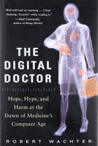 The Digital Doctor: Hope, Hype, and Harm at the Dawn of Medicine's Computer Age by Robert Wachter - Hardcover - 2015-06-04 - from Books Express and Biblio.com