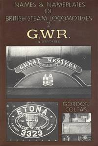 Names and Name Plates of British Steam Locomotives Volume 2 - Great Western Railway & Absorbed