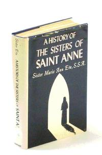 A HISTORY OF THE SISTERS OF SAINT ANNE, Volume One 1850-1900