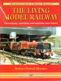 The Living Model Railway : Developing, Operating and Enjoying Your Layout