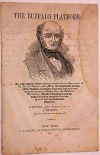 THE BUFFALO PLATFORM. MR. VAN BUREN'S FUTURE POLITICAL CREED.- STATE NOMINATION OF MR. DIX FOR GOVERNOR, &C.- WHIG AND DEMOCRATIC PARTIES.- WHIG PLATFORM, AND MESSRS. BOTTS AND GREELEY'S EXPOSITION OF THE SAME.- MESSRS. CLAY AND CALHOUN'S DEMOCRACY... WRITTEN AND COMPILED BY A. BRADLEY, FOR THE PRESIDENTIAL CAMPAIGN