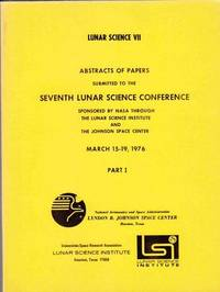 image of Lunar Science VII:  Abstracts of Papers Submitted to the Seventh Lunar  Science Conference March 15-19, 1976 (2 Vols)