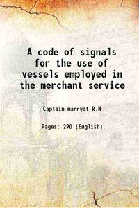 A code of signals for the use of vessels employed in the merchant service 1851 [Hardcover]