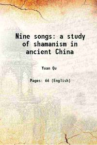 Nine songs a study of shamanism in ancient China [Hardcover]
