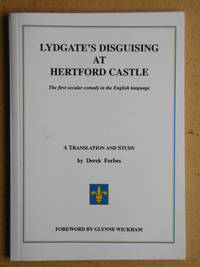 Lydgate's Disguising at Hertford Castle. The First Secular Comedy in the English Language. A Translation and Study.