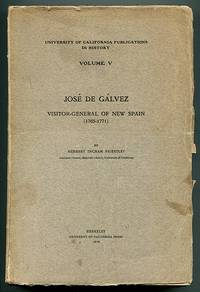 Jose De Galvez Visitor-General of New Spain (1765-1771) (University of California Publications in History Volume V)