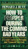 How To Prosper During the Coming Bad Years - a Crash Course On Personal and Financial Survival