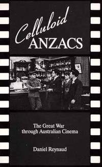 Celluloid Anzacs The Great War through Australian Cinema