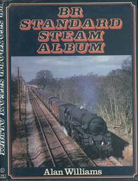 BR Standard Steam Album by  Alan Williams - 1st Edition - 1980 - from Dereks Transport Books (SKU: 22443)