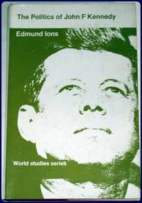 THE POLITICS OF JOHN F. KENNEDY ; (Barnes and Noble : World Studies Series) ;