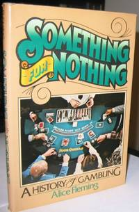 Something for Nothing:  A History of Gambling  - Illustrated With Prints & Photographs -