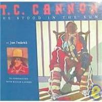 T.C. Cannon: He Stood in the Sun by Joan Frederick - 1995-08-07