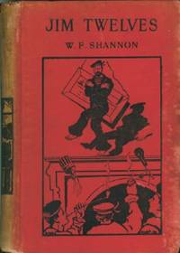 Jim Twelves - A.B. And Trained Man by  W.F Shanon - Hardcover - 1902 - from Black Sheep Books (SKU: 004908)