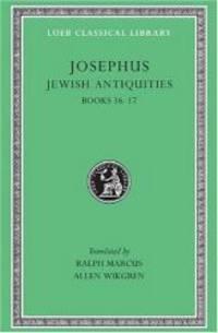 Josephus: Jewish Antiquities, Books XVI-XVII (Loeb Classical Library No.410)