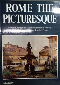 Rome the Picturesque:  Pictorial Images in the Late Nineteenth Century  Water-Colours of Ettore Roesler Franz