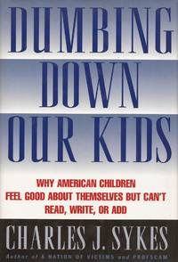 image of Dumbing Down Our Kids: Why American Children Feel Good about Themselves But Can't Read, Write, or Add