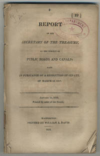 Report of the Secretary of the Treasury, on the subject of public roads and canals; made in pursuance of a resolution of the Senate, of March 2d, 1807. January 15, 1816. Printed by order of the Senate.