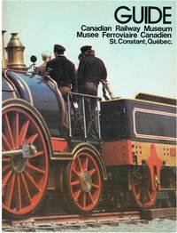Guide : Canadian Railway Museum, St. Constant, Québec =: Guide : Musée ferroviaire...