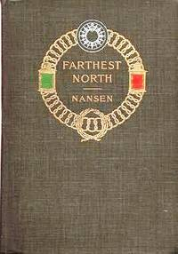 """FARTHEST NORTH:  Being the Record of a Voyage of Exploration of the ship """"Fram"""" 1893-96, and of a fifteen months' Sleigh Journey by Dr. Nansen and Lieut. Johansen"""