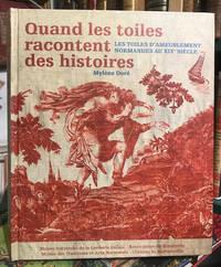 Quand les Toiles Racontent des Histoires : Les Toiles d'Ameublement  Normandes au XIXe Siecle