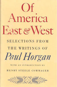 image of Of America, East and West: Selections from the Writings of Paul Horgan