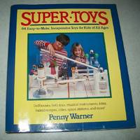 image of Super Toys: 84 Easy to Make, Inexpensive Toys for Kids of All Ages