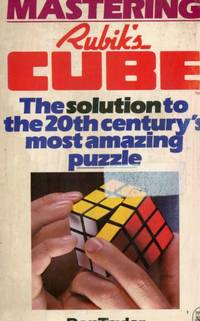 Mastering Rubik's Cube: The Solution to the 20th Century's Most Amazing Puzzle by Don Taylor; Andrena Millen [Designer] - Paperback - 1981-05-01 - from Birkitt's Books (SKU: 190407012)