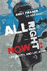 All Right Now: Life, Death, and Life Again by Andy Fraser (2015-04-01)
