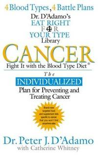 Cancer: Fight It with the Blood Type Diet (Dr. Peter J. D'Adamo's Eat Right 4...