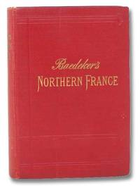 Northern France from Belgium and the English Channel to the Loire Excluding Paris and Its Environs