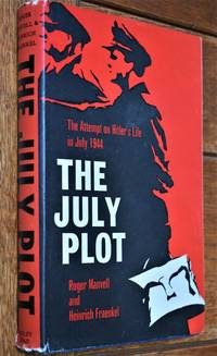 THE JULY PLOT The Attempt In 1944 On Hitler's Life And The Men Behind It