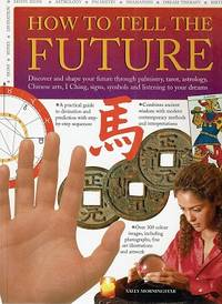 Divining the Future: Discover and Shape Your Destiny By Interpreting Signs, Symbols and Dreams