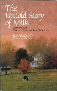 image of The Untold Story Of Milk: Green Pastures, Contented Cows And Raw Dairy Foods